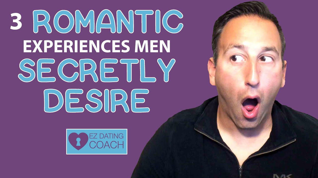 3 Romantic Experiences Men Secretly Desire