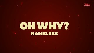 Download Nameless - OH WHY (Official Lyric ) MP3 song and Music Video