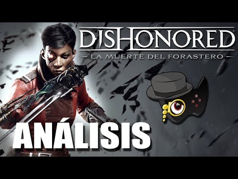 ANÁLISIS: DISHONORED LA MUERTE DEL FORASTERO |REGRESANDO| #DishonoredDeathOfTheOutsider #Dishonored
