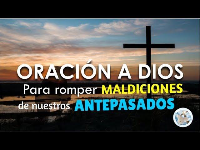 Oración A Dios Para Romper Maldiciones Generacionales De Nuestros Antepasados Youtube