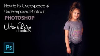 How to Fix Underexposed & Overexposed Photos in Photoshop