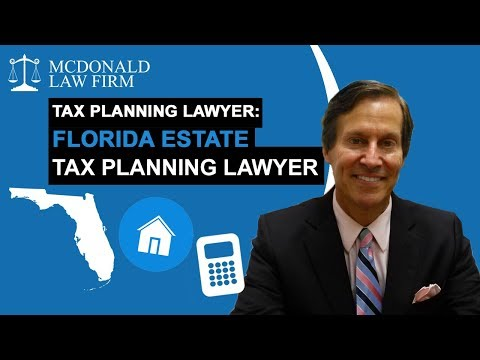 Tax Planning Lawyer: Florida Estate Tax Planning Lawyer
