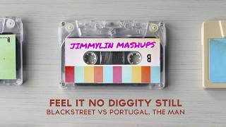 "Mashup /Remix - Blackstreet ""NO DIGGITY"" vs Portugal. The Man ""FEEL IT STILL"""