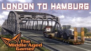 Euro Truck Simulator 2 - London, England to Hamburg, Germany ** The Middle Aged Gamer **