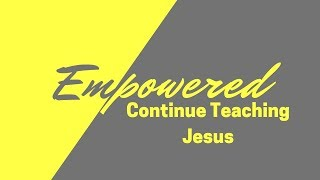 "April 14th 2019 ""Empowered: Continue Teaching Jesus"" Daniel Prock"