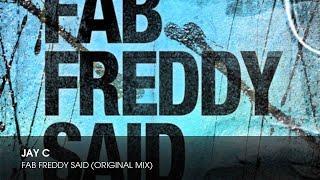 Jay C - Fab Freddy Said (Original Mix)