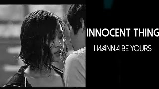 Innocent thing | I wanna be yours