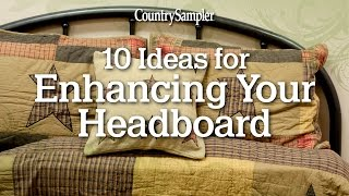 10 Ideas For Enhancing Your Headboard