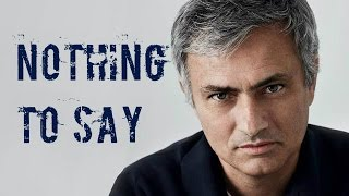 SONG: Nothing To Say by Jose Mourinho