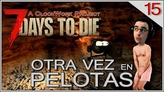 7 DAYS TO DIE - A CLOCKWORK PROJECT MOD - #15 OTRA VEZ EN PELOTAS - GAMEPLAY ESPAÑOL