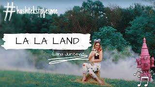 Lana Jurčević, La la land...Tekst