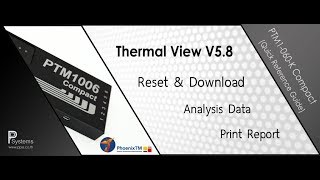 [PhoenixTM  TV V5.8] Quick Reference Guide Reset & Download l Analysis l Print Report - Software