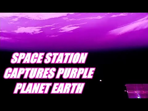 SPACE STATION CAPTURES PURPLE PLANET EARTH - PHYSICIST REPORT