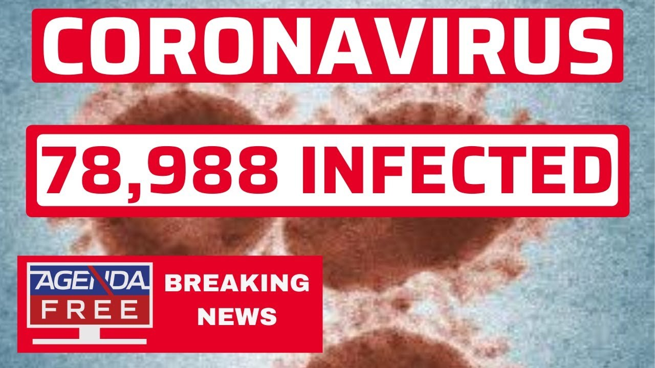 Coronavirus Outbreak: 78,988 Cases - LIVE BREAKING NEWS VIRUS COVERAGE