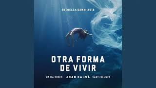Joan Dausa - Otra forma de vivir (ft. María Rodés y Santi Balmes)[Estrella Damm 2019]