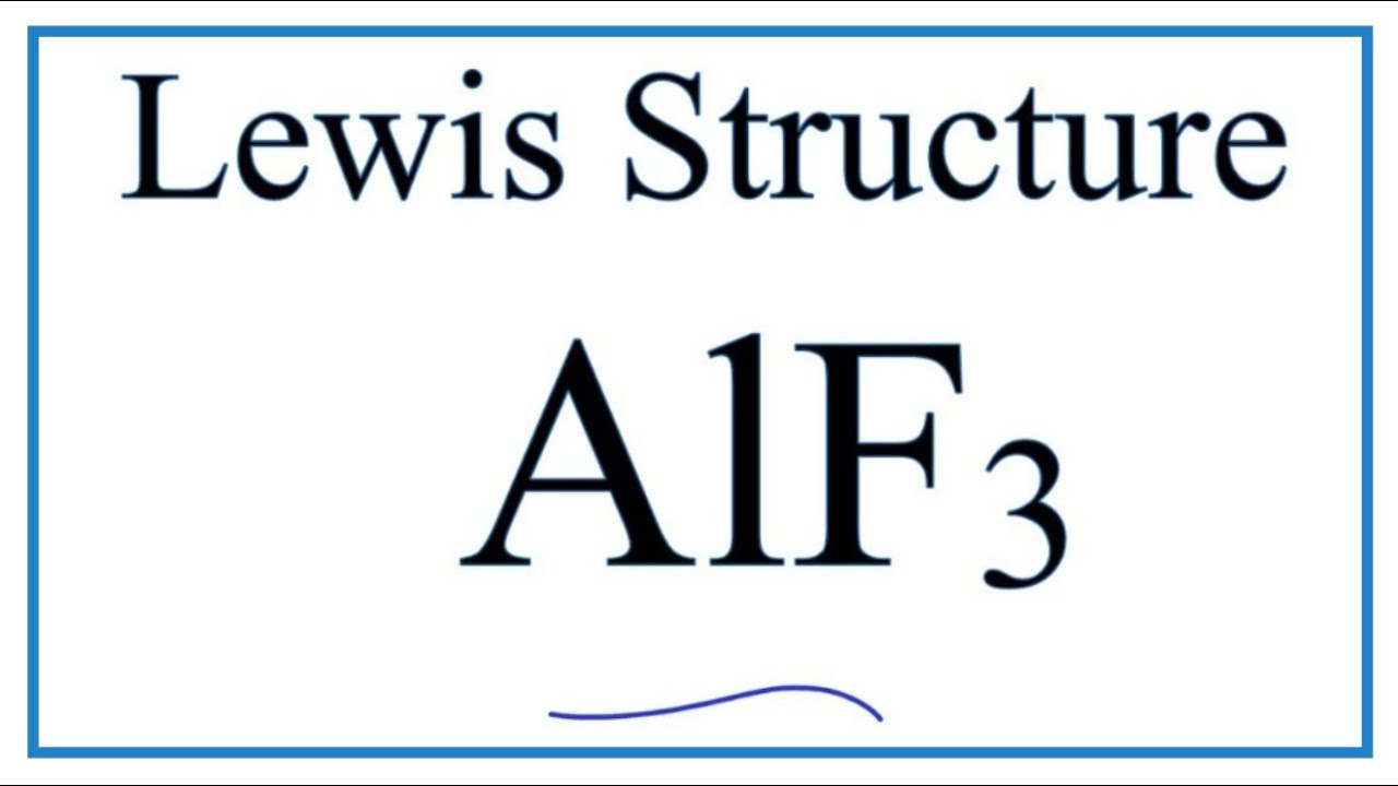 How To Draw The Lewis Dot Structure For Alf3  Aluminum