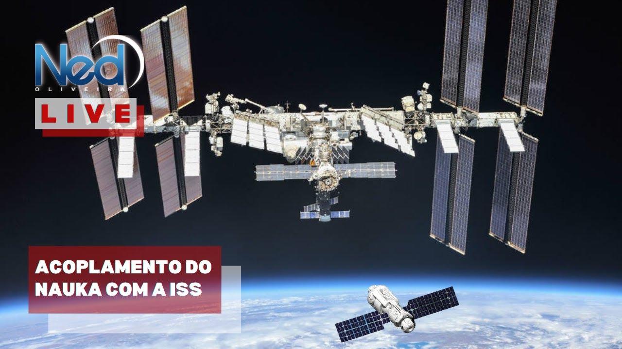 ACOPLAMENTO DO MÓDULO RUSSO NAUKA COM A ISS / AO VIVO