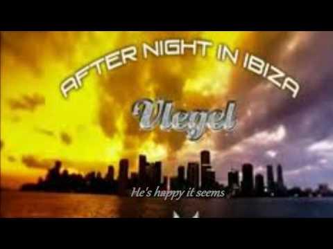 "VLEGEL - ""AFTER NIGHT IN IBIZA"" LYRICS By :ANAN SayD"