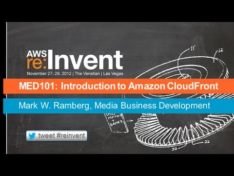 AWS re:Invent MED 101: Introduction to Amazon CloudFront
