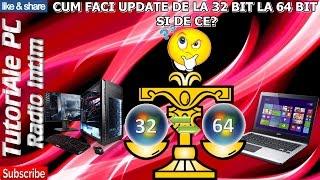 CUM FACI UPDATE WINDOWS 32 BIT LA 64 BIT, SI DE CE?