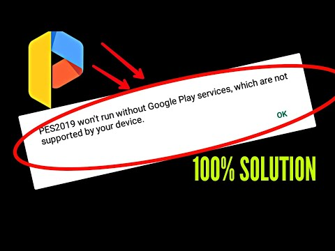 Pes Wont Run Without Google Play Services,Which Are Not Supported By Device  100% Solution
