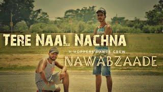 NAWABZAADE | TERE NAAL NACHNA SONG DANCE CHOREOGRAPHY | RAHUL NAYAK