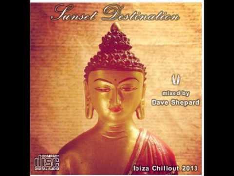 CHILLOUT LOUNGE IBIZA session 2013-Sunset Destination-Dave Shepard