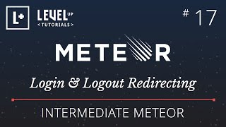 Intermediate Meteor Tutorial #17 - Login & Logout Redirecting