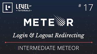Intermediate Meteor Tutorial #17 - Login & Logout Redirecting