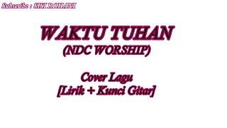 Gambar cover WAKTU TUHAN (pasti yang terbaik) [NDC Worship] - Cover - Lirik dan Kunci Gitar