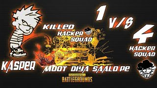 KASPER Killed HACKER SQUAD in PUBG MOBILE | 1v4 | # MOOT DIYA SAALO PE