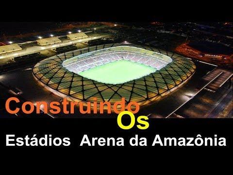 Construindo Os Estádios Arena da Amazônia