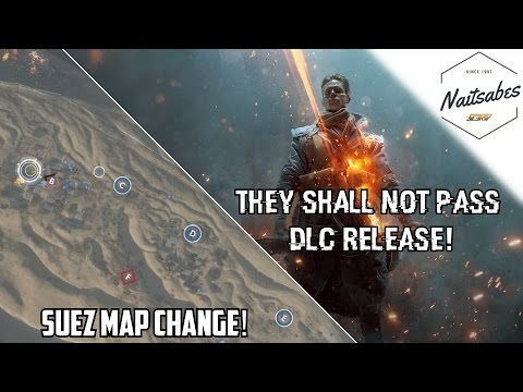 SUEZ MAP CHANGE ! / THEY SHALL NOT PASS RELEASE ! - Battlefield 1