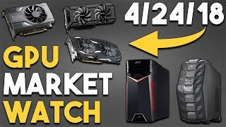 GPU Market Watch - 4/24/18 - BEST GRAPHICS CARDS and COMPUTER DEALS!