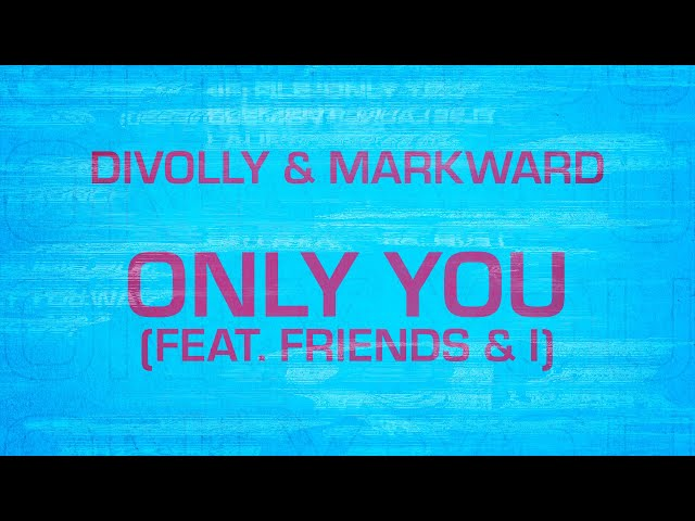 Divolly & Markward – Only You (feat. Friends & I) [Lyric Video]