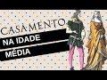 O Casamento na IDADE MÉDIA - YouTube
