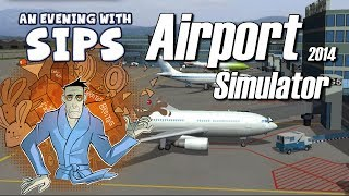 An Evening With Sips - Airport Simulator 2014