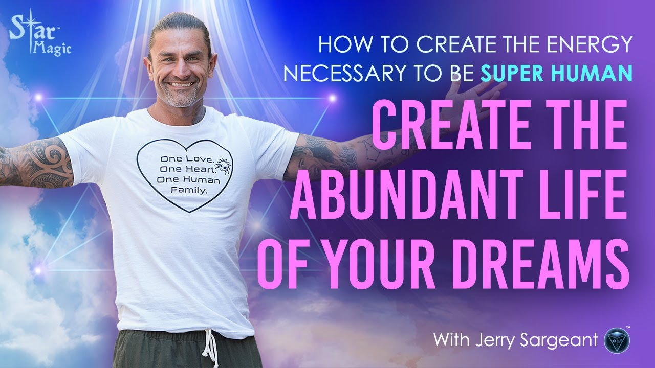 How To Create SUPER HUMAN Energy & Live The Abundant Life of Your DREAMS (JERRY SARGEANT)