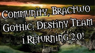 COMMUNITY, BRACTWO GOTHIC, DESTINY TEAM I RETURNING 2.0!