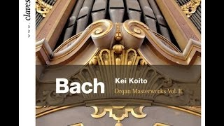 Kei Koito - Johann Sebastian Bach: Organ Masterworks Vol. II / Toccata & Fugue in D Minor