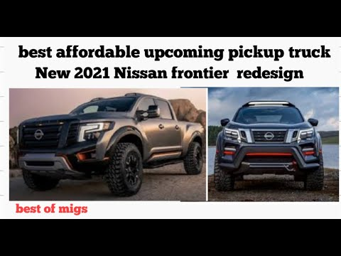 New 2021 Nissan Frontier: best upcoming affordable redesign Pickup Truck in 2021