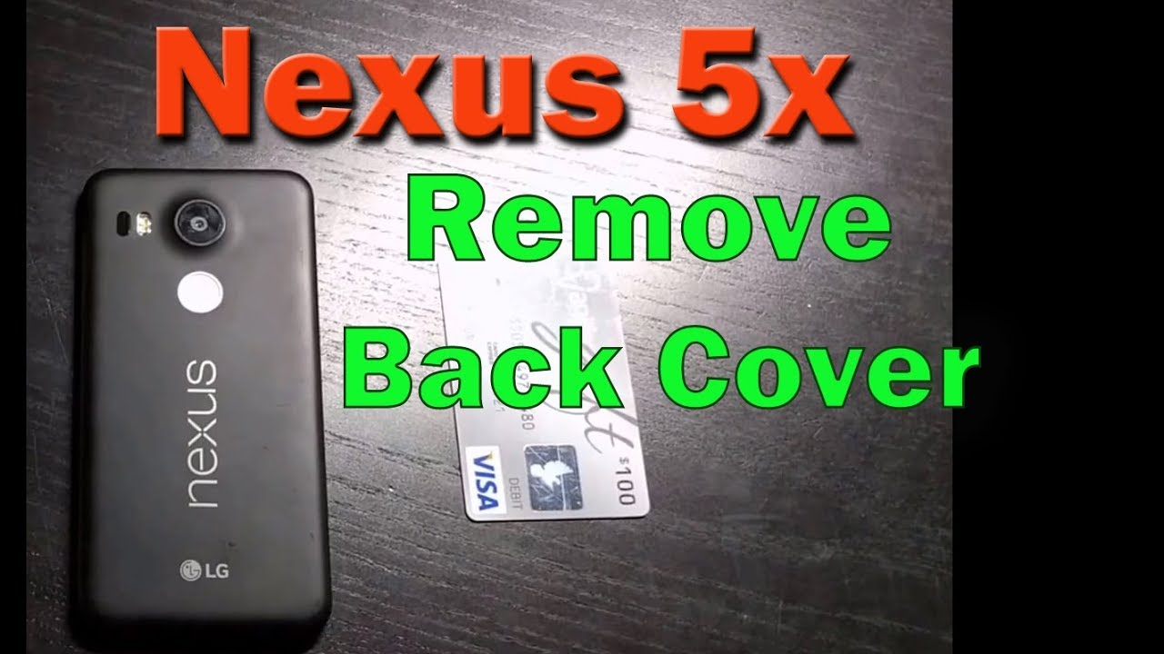 sports shoes 63e43 1e09e How to Remove LG Nexus 5X Back Cover Easy Fast