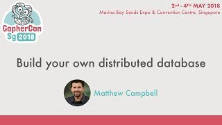 Build your own distributed database - GopherConSG 2018