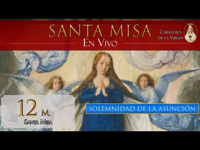 Misa por la Solemnidad de la Asunción de la Virgen, Sábado 15 de agosto de 2020