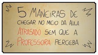 5 MANEIRAS DE CHEGAR ATRASADO NA SALA DE AULA SEM QUE O PROFESSOR PERCEBA