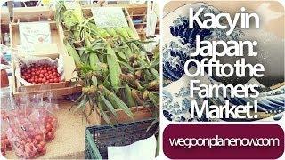 Off to the Farmers Market - Kacy in Japan : wgopn 044