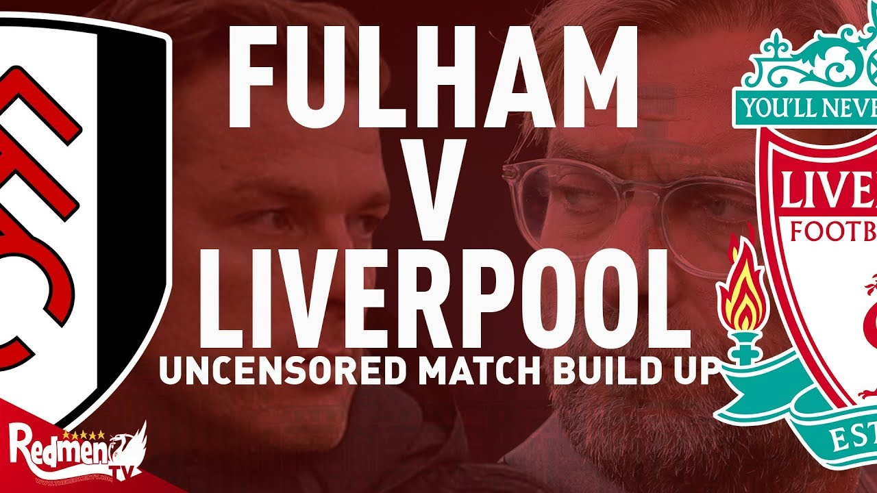 Fulham V Liverpool Uncensored Match Build Up Youtube