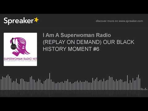 (REPLAY ON DEMAND) OUR BLACK HISTORY MOMENT #6