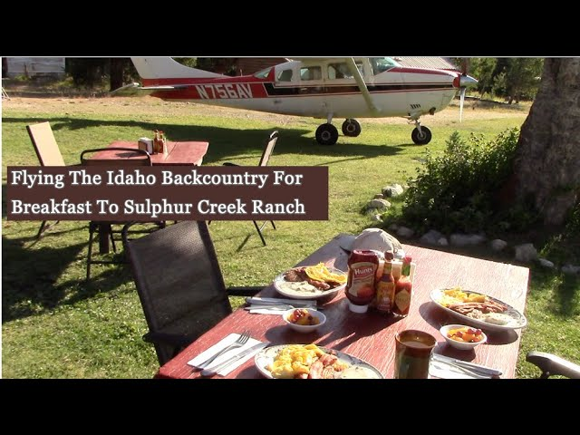 Flying The Idaho Backcountry For Breakfast To Sulphur Creek Ranch