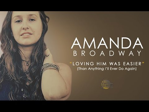 "Amanda Broadway ""Loving Him Was Easier (Than Anything I'll Ever Do Again)"" -NYC/Nashville Connection"